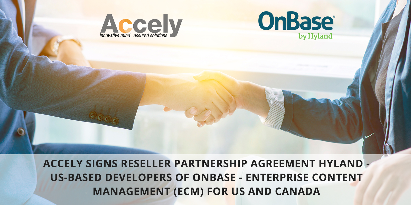 Accely signs Reseller Partnership Agreement Hyland - US-based Developers of OnBase - Enterprise Content Management (ECM) for US and Canada