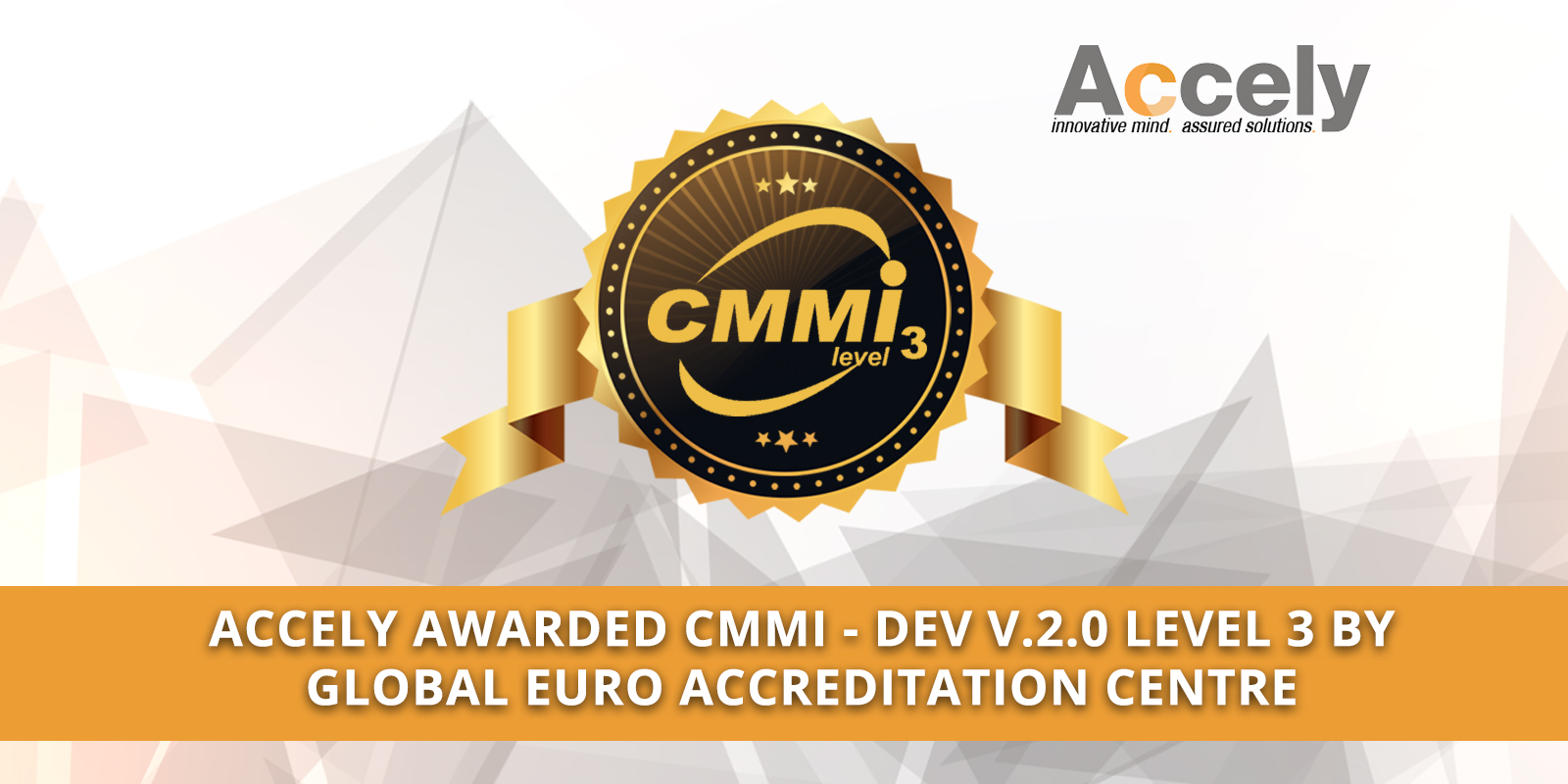Accely Awarded CMMI - Dev V.2.0 Level 3 By Global Euro Accreditation Centre