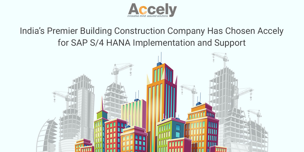 India's Premier Building Construction Company Has Chosen Accely for SAP S/4 HANA Implementation and Support