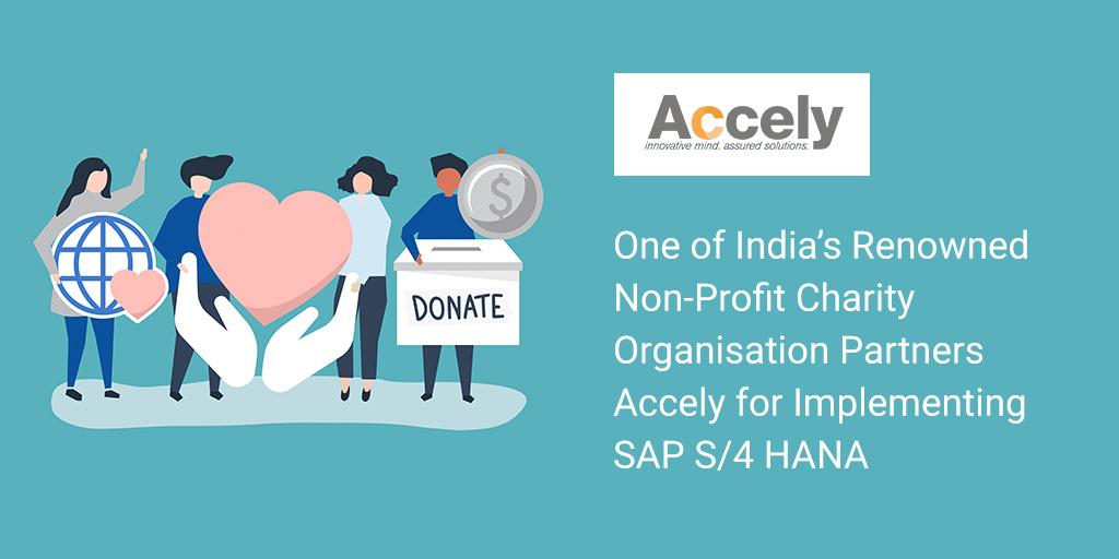 One of India's Renowned Non-Profit Organisation Partners Accely for Implementing SAP S/4 HANA