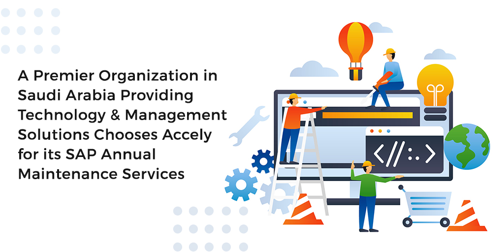 A Premier Organization in Saudi Arabia Providing Technology & Management Solutions Chooses Accely for its SAP Annual Maintenance Services