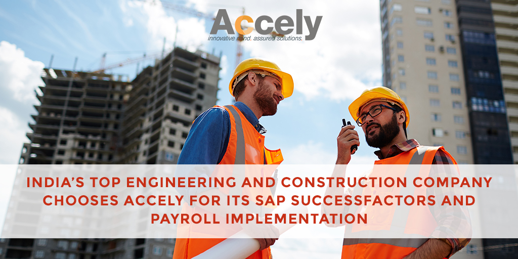 India's Top Engineering and Construction Company Chooses Accely for its SAP SuccessFactors and Payroll Implementation