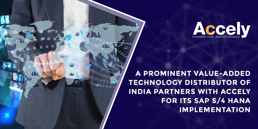 A Prominent Value-Added Technology Distributor of India Partners with Accely for its SAP S/4 HANA Implementation