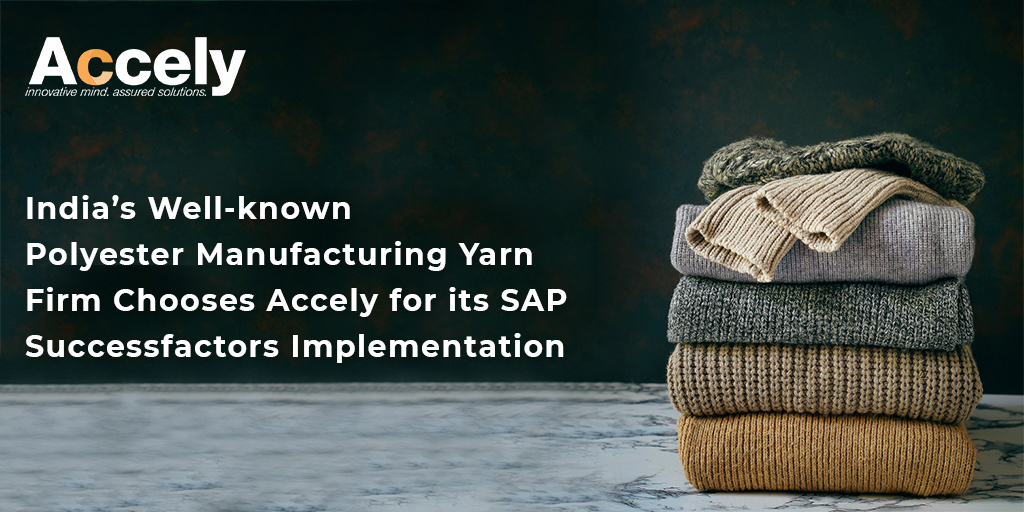 Polyester Manufacturing Yarn Firm Chooses Accely for its SAP Successfactors Implementation