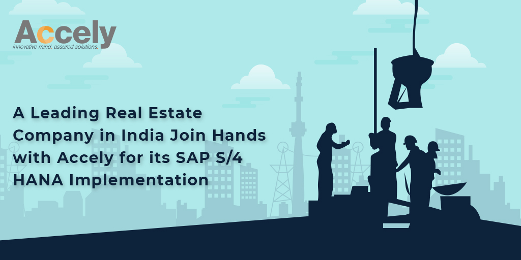 Leading Real Estate Company in India Joins Hands with Accely for its SAP S/4 HANA Implementation
