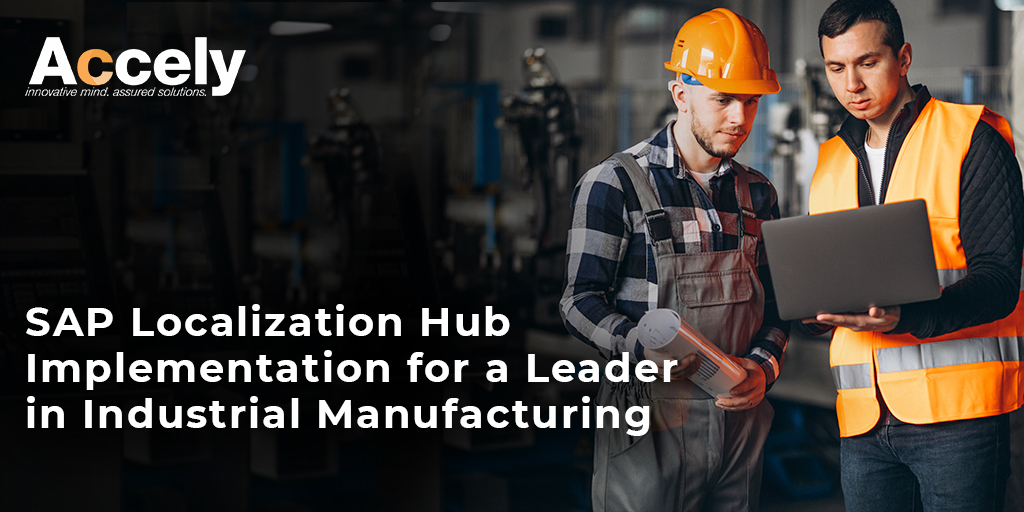 Industrial Manufacturing Company from Middle East chooses Accely For its SAP Localization Hub ( SAP SLH (VAT) )