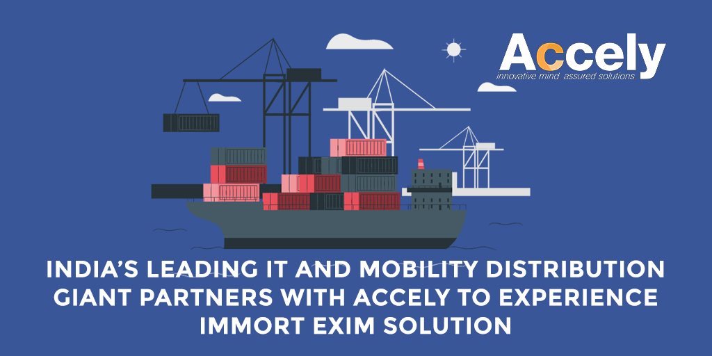 India's leading IT and Mobility Distribution Giant Partners With Accely to Leverage Immort EXIM System