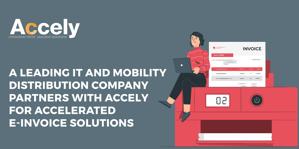 A Leading IT and Mobility Distribution Company Partners with Accely for Accelerated E-Invoice Solutions