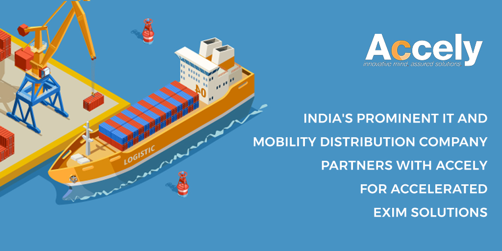 India's Prominent IT and Mobility Distribution Company Partners with Accely for Accelerated EXIM Solutions