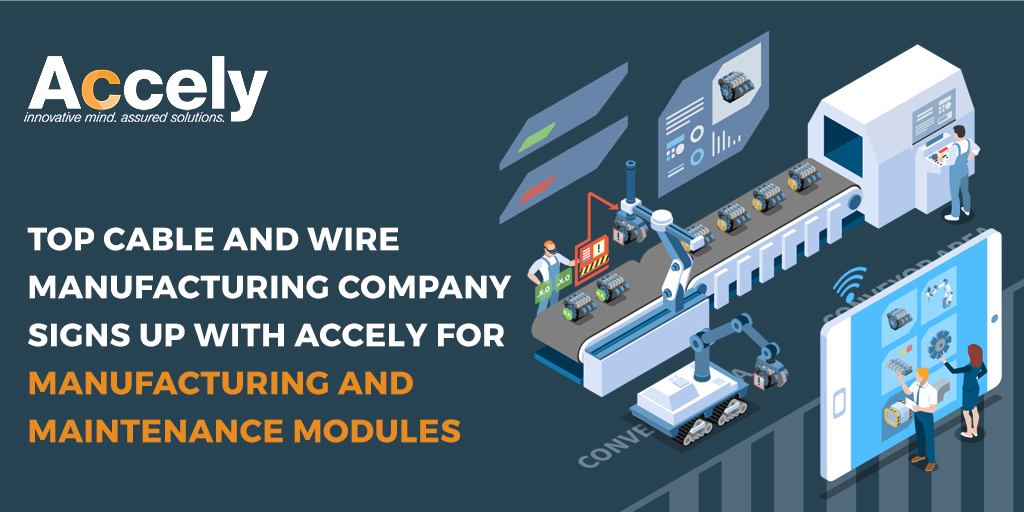 Top Cable and Wire Manufacturing Company Signs Up with Accely for Manufacturing and Maintenance Modules
