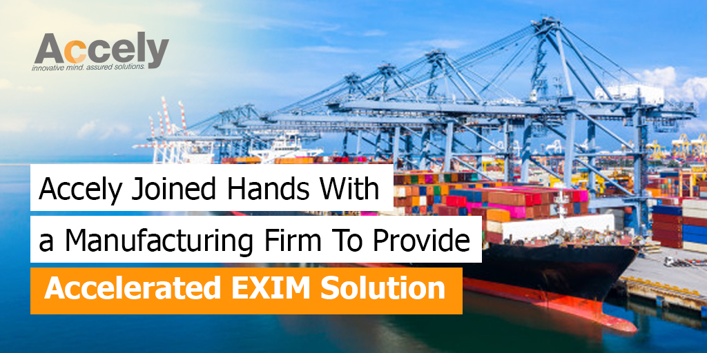 Prominent Manufacturing Organization To Provide Accelerated EXIM solution