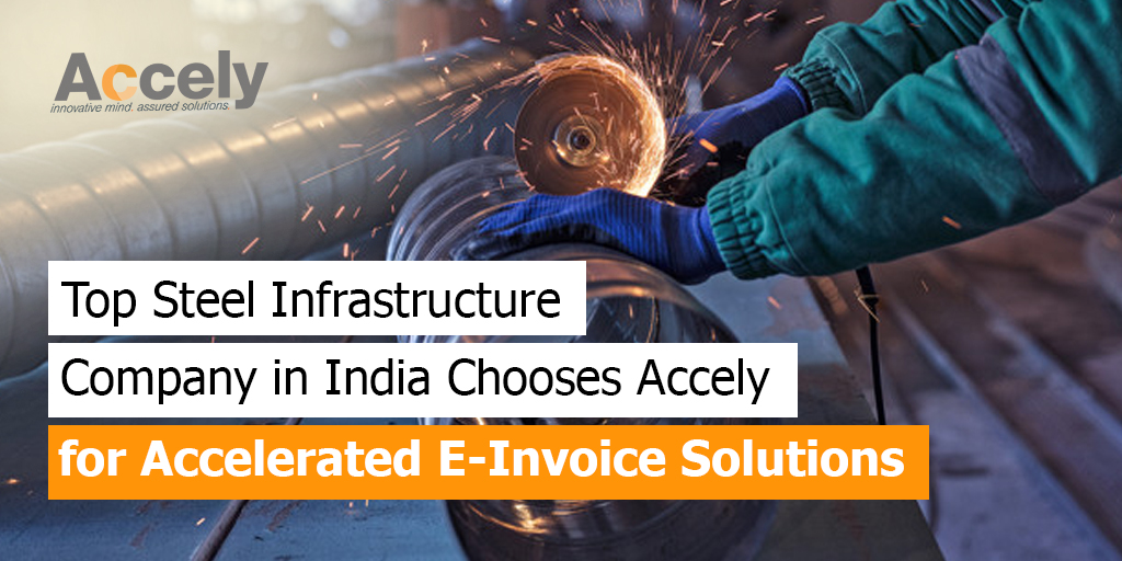 Top Steel Infrastructure Company in India Chooses Accely for Accelerated E-Invoice Solutions