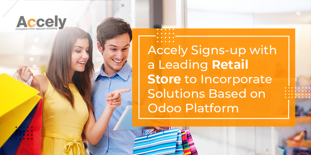 Accely Signs-up with a Leading Retail Store to Incorporate Solutions Based on Odoo Platform