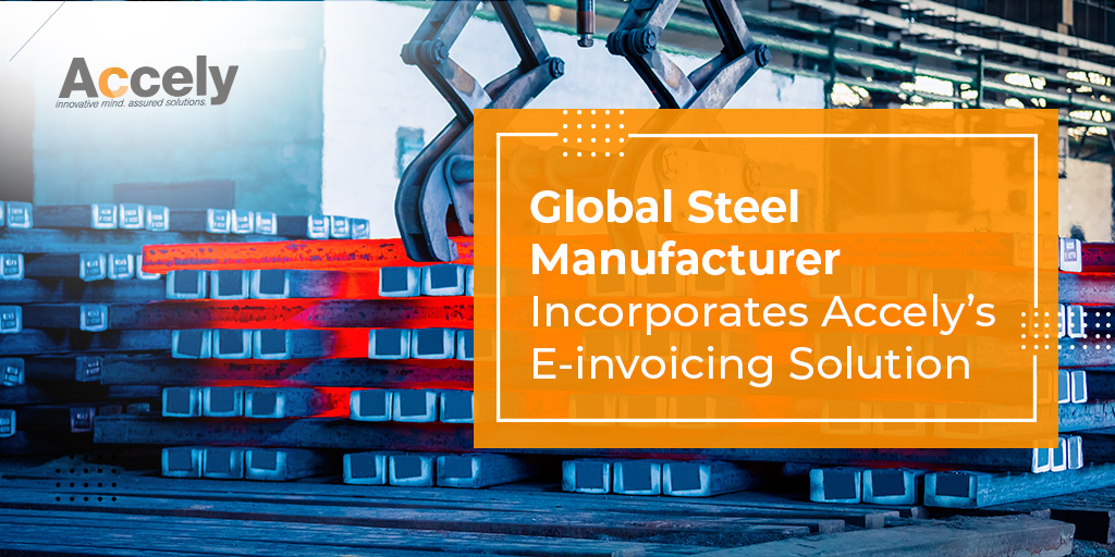 Global Steel Manufacturer Incorporates Accely's E-invoicing Solution