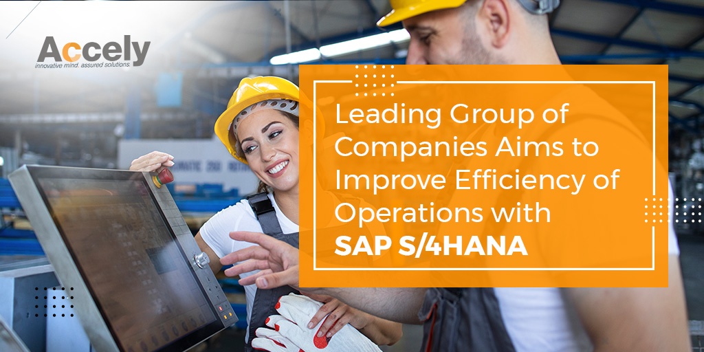 Leading Group of Companies Aims to Improve Efficiency of Operations with SAP S/4HANA in their Ecosystem