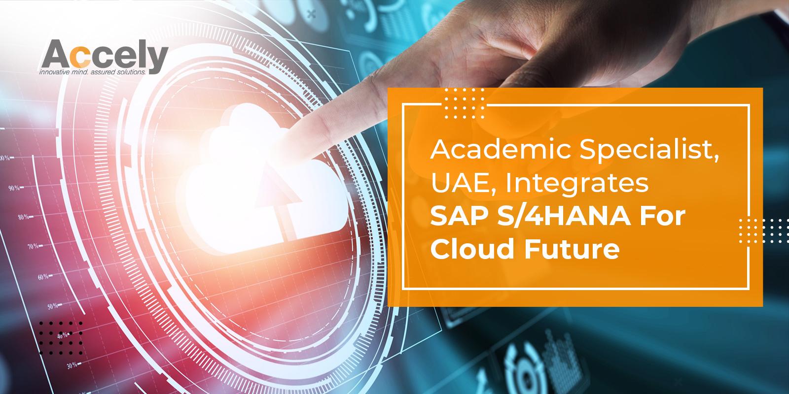 Academic Specialist, UAE, Integrates SAP S/4HANA For Cloud Future
