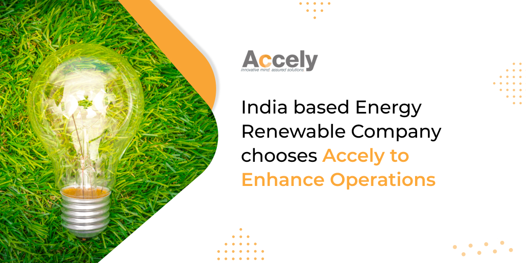 India based Energy Renewable Company chooses Accely to Enhance Operations