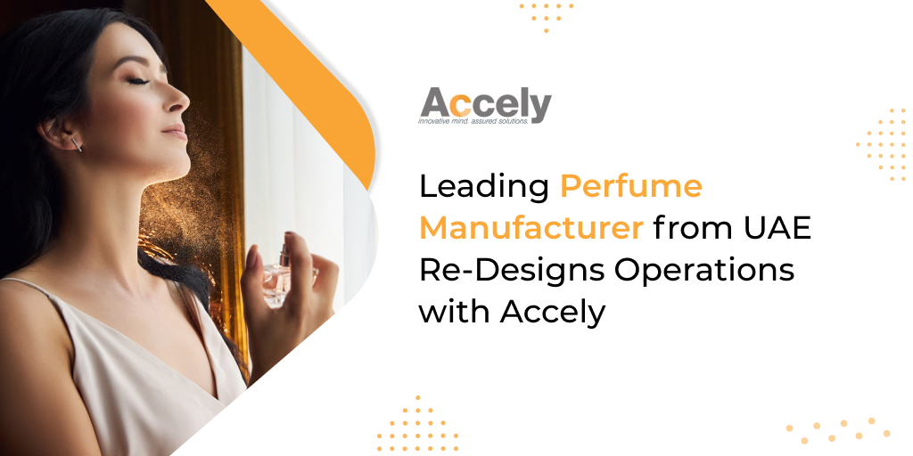Leading Perfume Manufacturer from UAE Re-Designs Operations with Accely