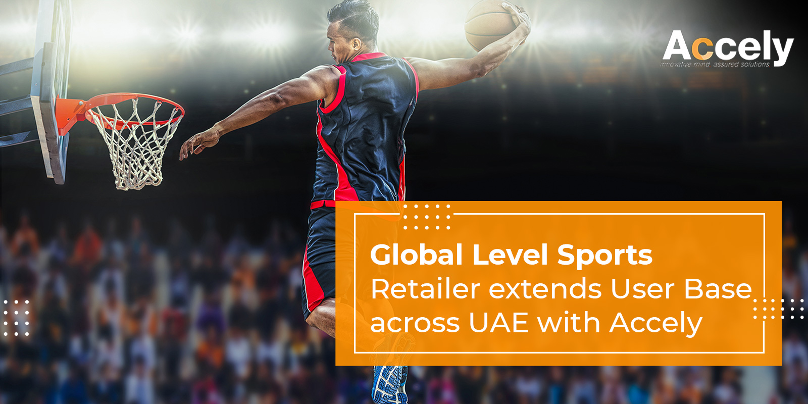 Global Level Sports Retailer extends User Base across UAE with Accely