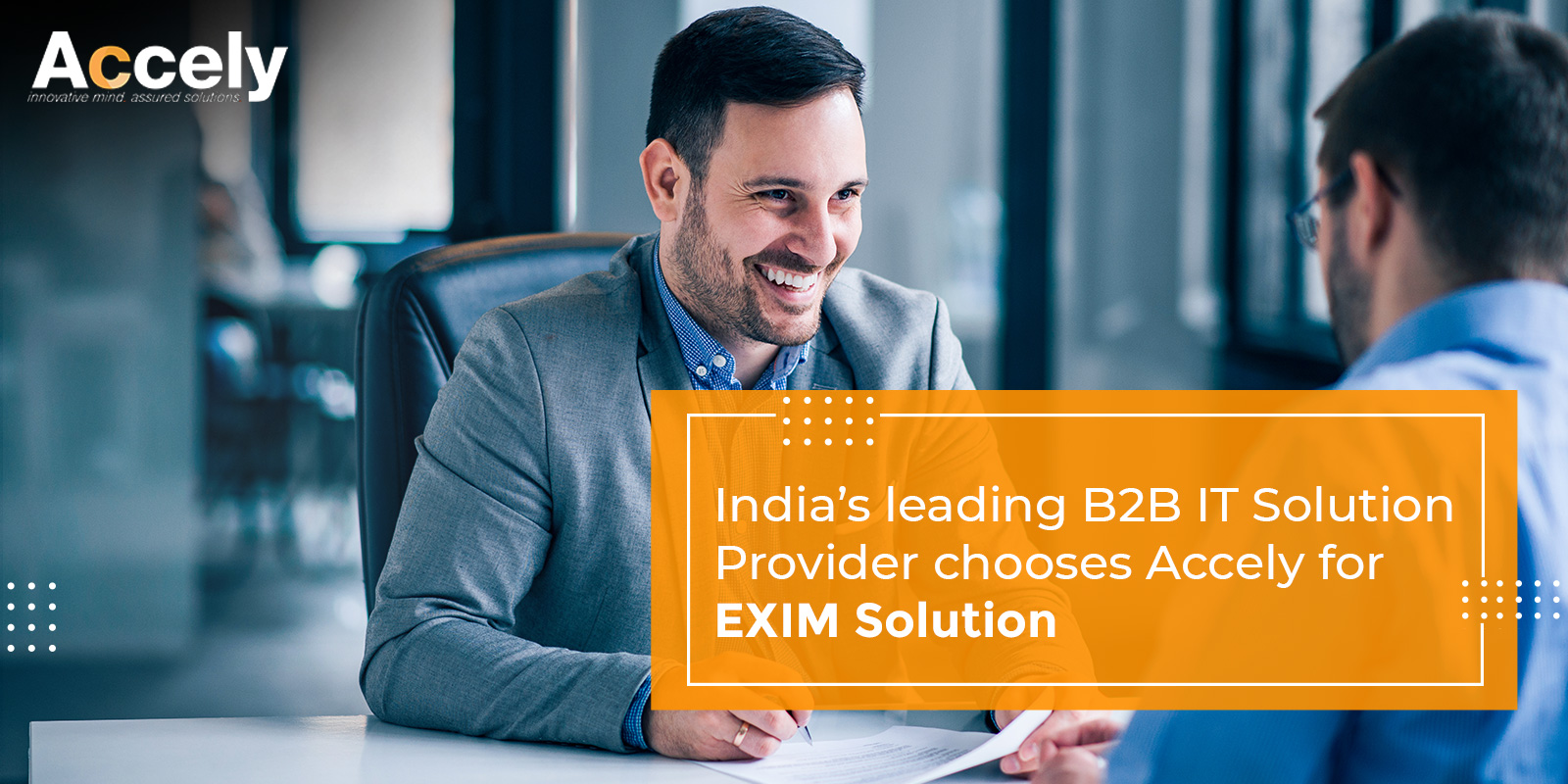 India's leading B2B IT Solution provider chooses Accely for EXIM Automation