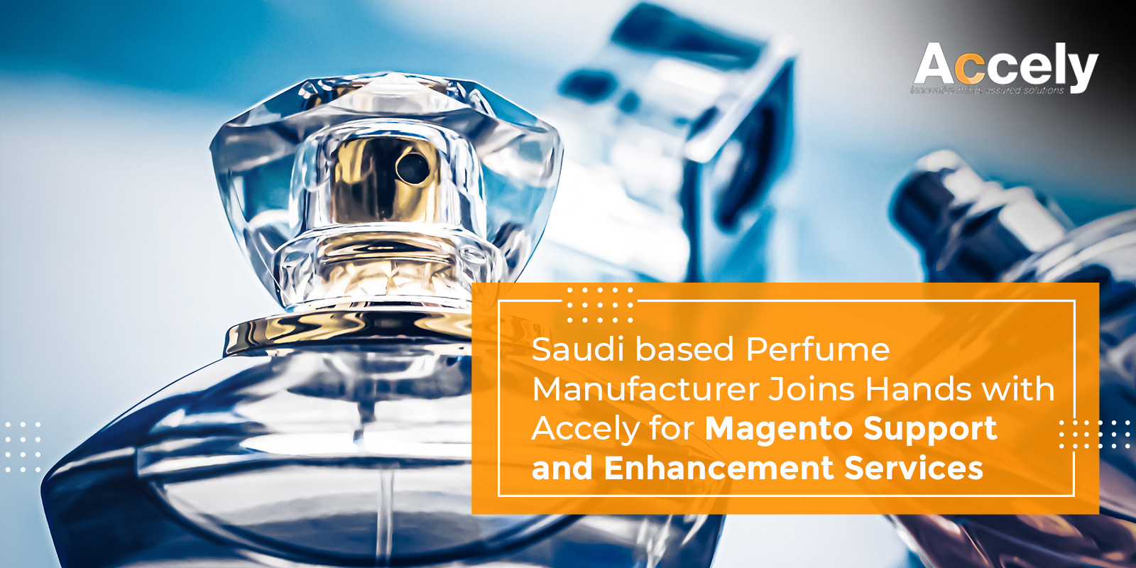 Saudi based Perfume Manufacturer Joins Hands with Accely for Magento Support and Enhancement Services