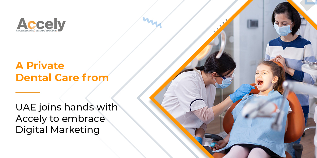 A Private Dental Care from UAE joins hands with Accely to embrace Digital Marketing
